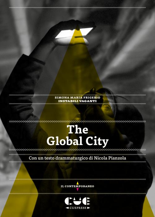The Global city Con un testo dramaturgico di Nicola Pianzola Il contemporaneo