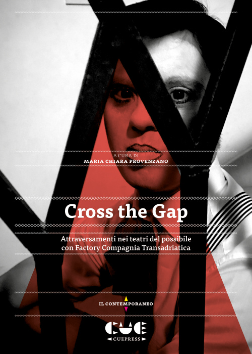 Cross the Gap Attraversamenti nei teatri del possibile con Factory Compagnia Transadriatica Il contemporaneo