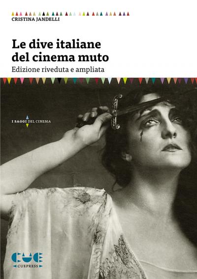 Le dive italiane del cinema muto Edizione riveduta e ampliata I saggi del cinema