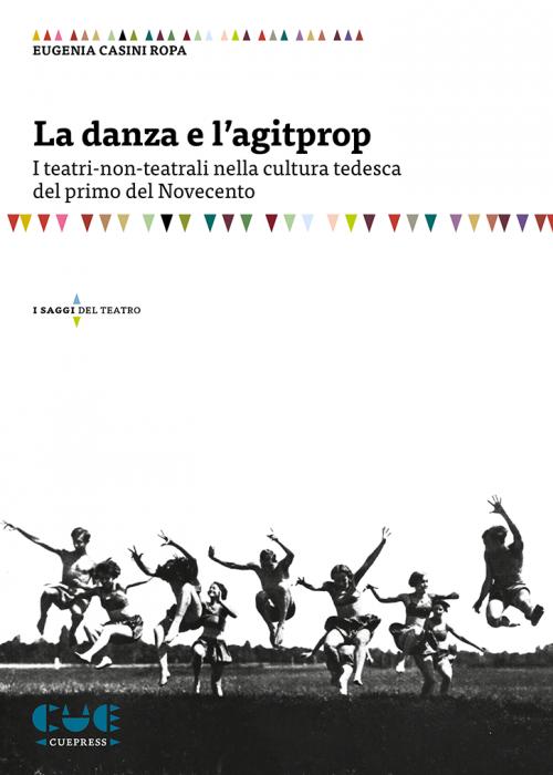 La danza e l'agitprop I teatri-non-teatrali nella cultura tedesca del primo del Novecento I saggi del Teatro