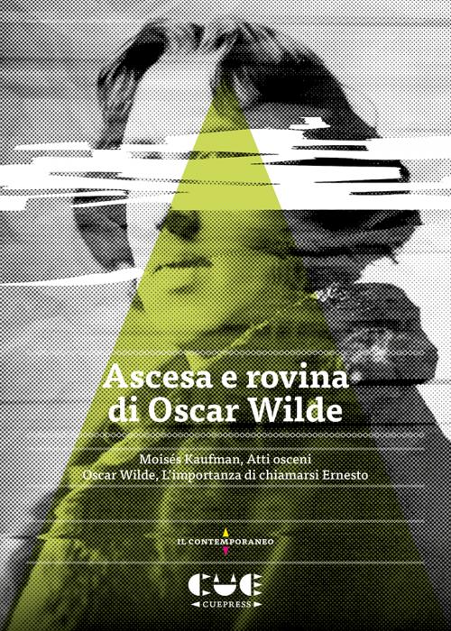 Ascesa e rovina di Oscar Wilde Mosiès Kaufman, Atti Osceni Oscar Wilde, L'importanza di chiamarsi Ernesto Il contemporaneo