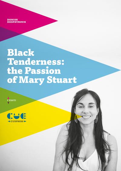 Black Tenderness: the passion of Mary Stuart I testi