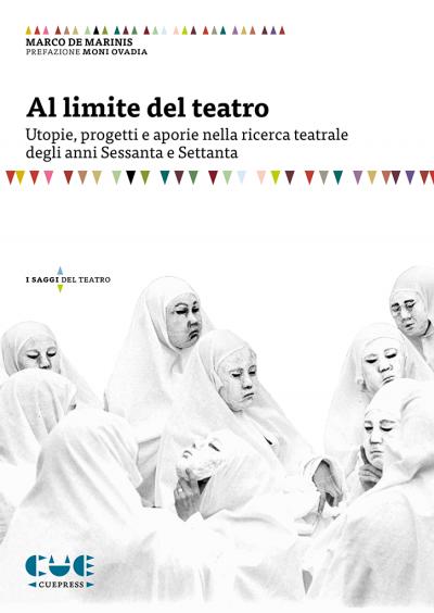Al limite del teatro Utopie, progetti e aporie degli anni Sessanta e Settanta I saggi del teatro