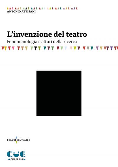 L'invenzione del teatro Fenomenologia e attori della ricerca I saggi sul teatro