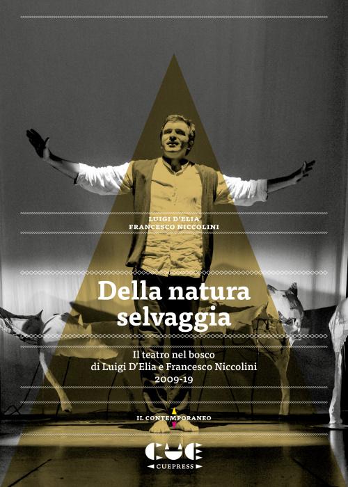 Dalla natura selvaggia Il teatro nel bosco di Luigi D'Elia e Francesco Niccolini Il contemporaneo