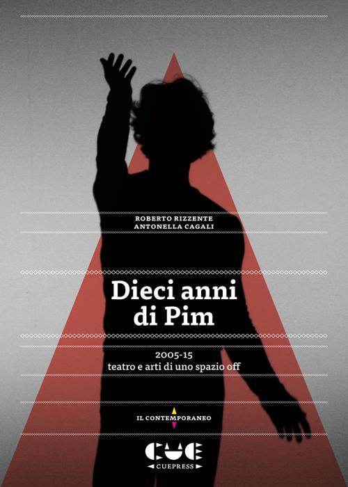 Dieci anni di Pim 2005-15 teatro e arti di uno spazio off Il contemporaneo