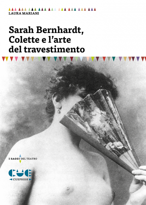 Sarah Bernhart Colette e l'arte del travestimento I saggi sul teatro