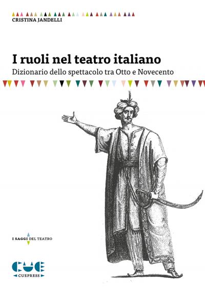 I ruoli nel teatro italiano Dizionario dello spettacolo fra Otto e Novecento I saggi del teatro