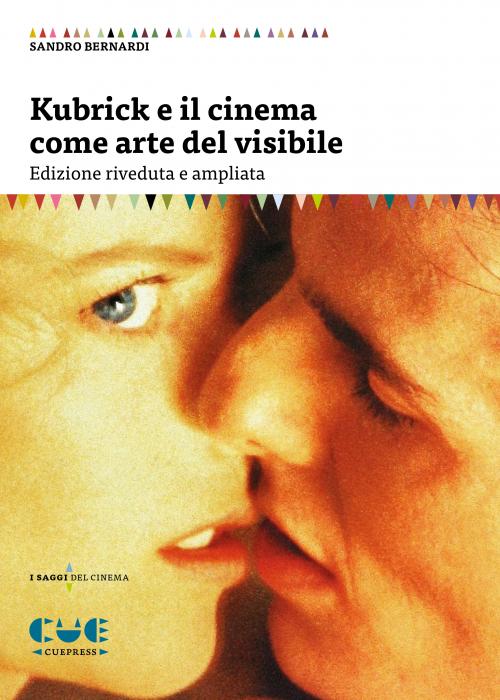 Kubrik e il cinema come arte del visibile Edizione riveduta e ampliata
